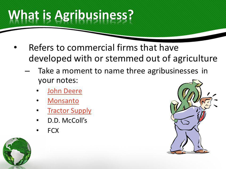 What is Agribusiness Refers to commercial firms that have developed with or stemmed out of agriculture.