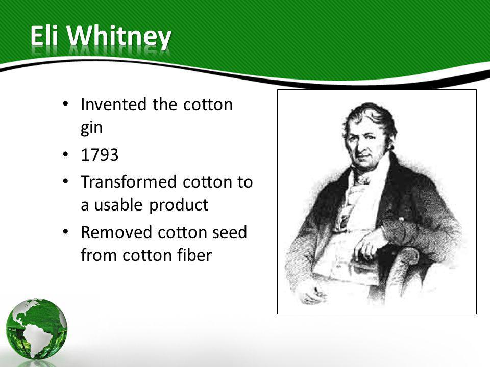 Eli Whitney Invented the cotton gin 1793