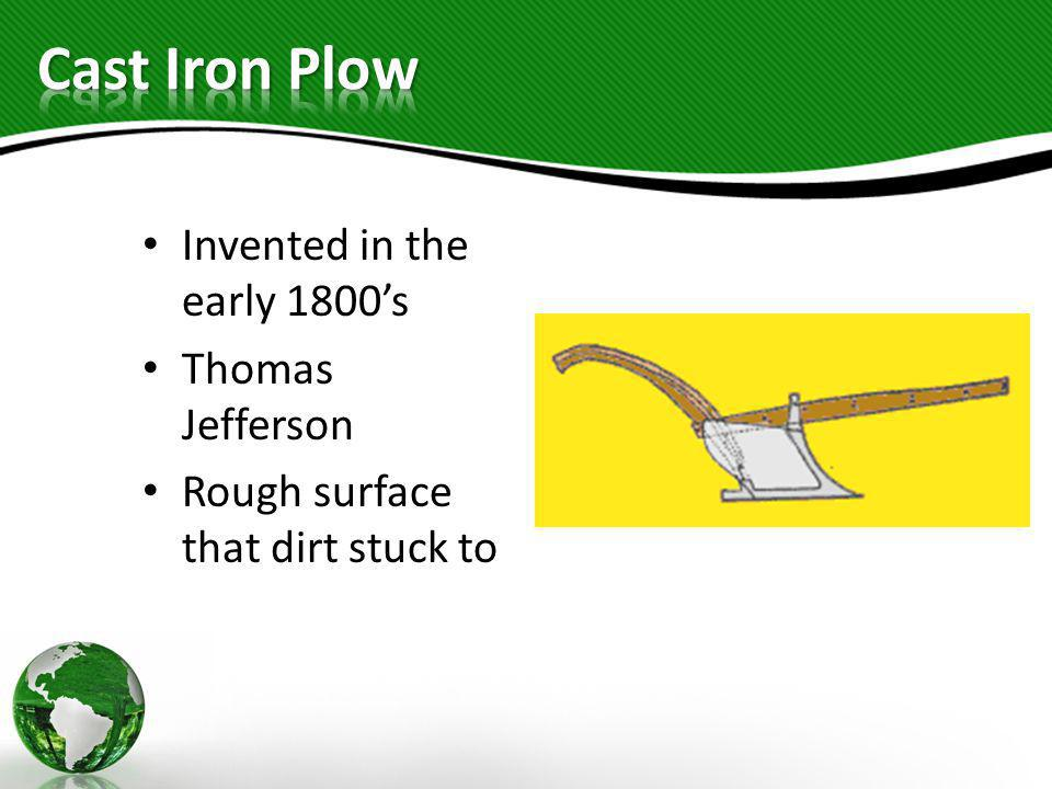 Cast Iron Plow Invented in the early 1800's Thomas Jefferson