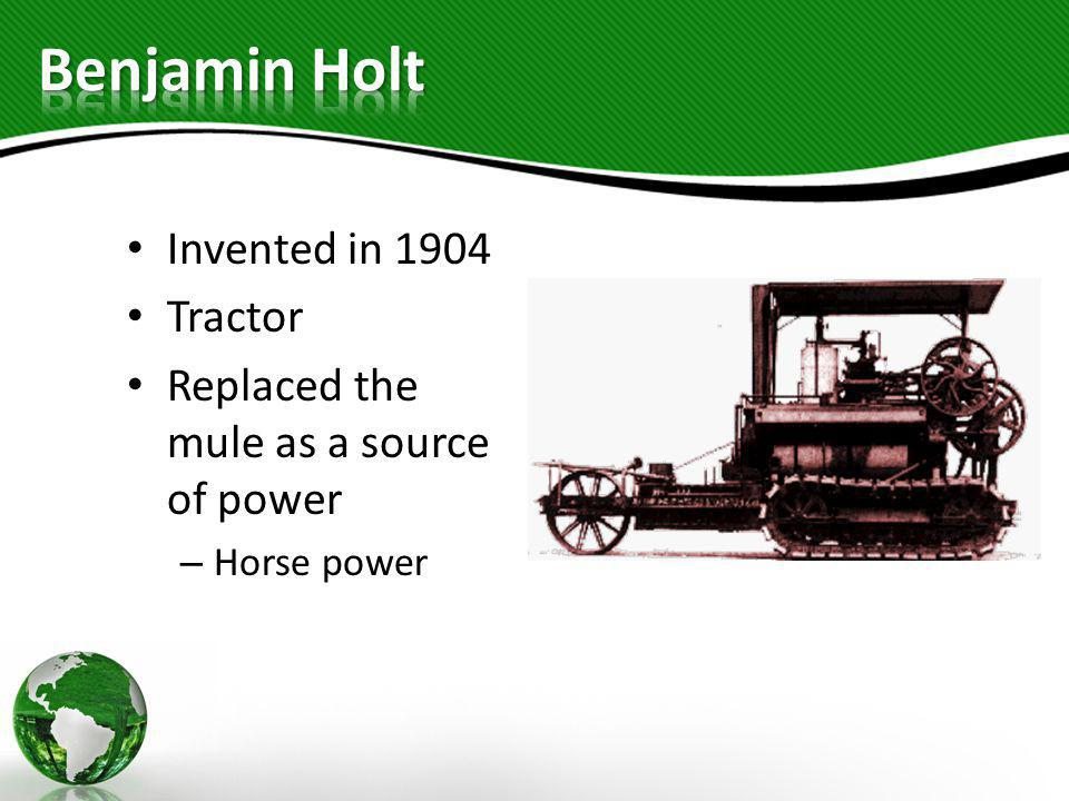 Benjamin Holt Invented in 1904 Tractor