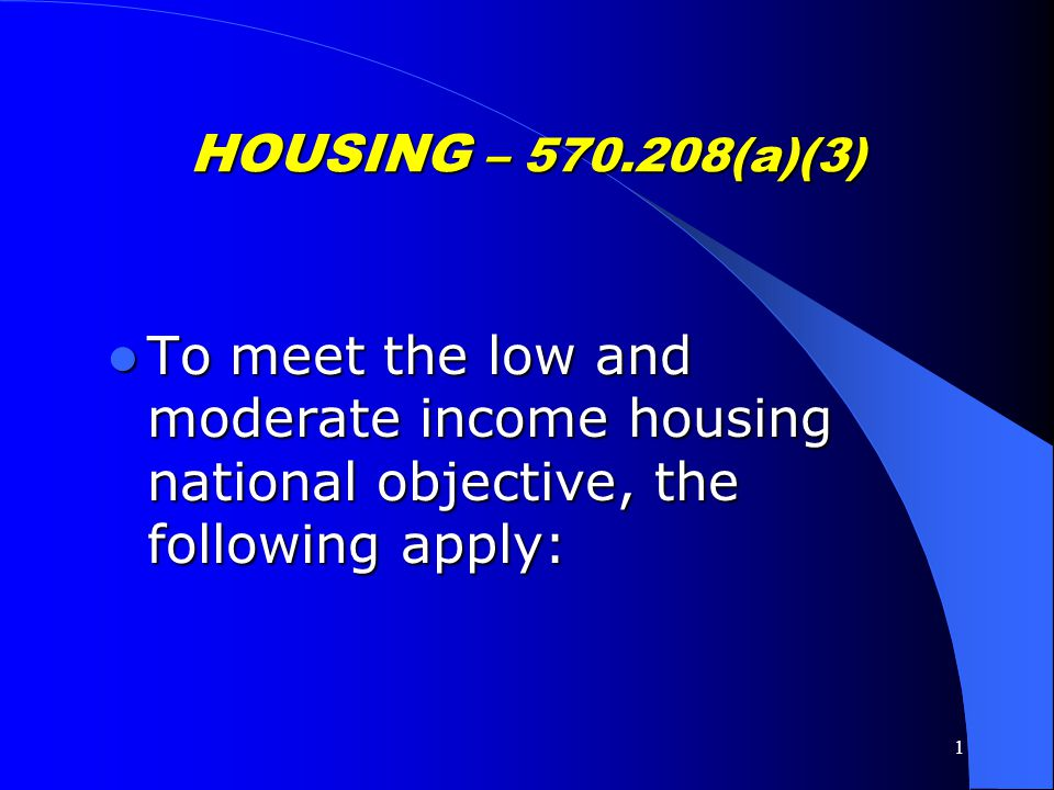 HOUSING – 570.208(a)(3) To meet the low and moderate income housing national objective, the following apply: