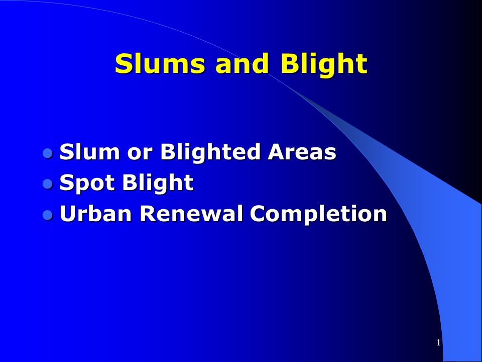 Slums and Blight Slum or Blighted Areas Spot Blight