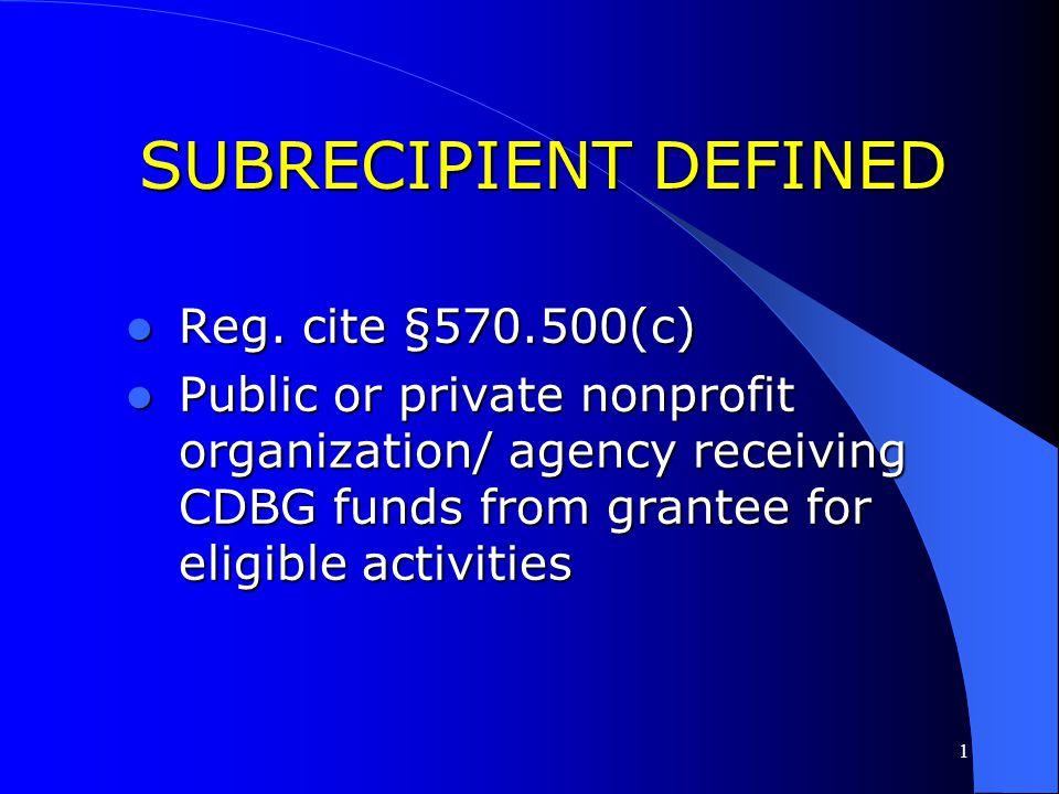 SUBRECIPIENT DEFINED Reg. cite §570.500(c)