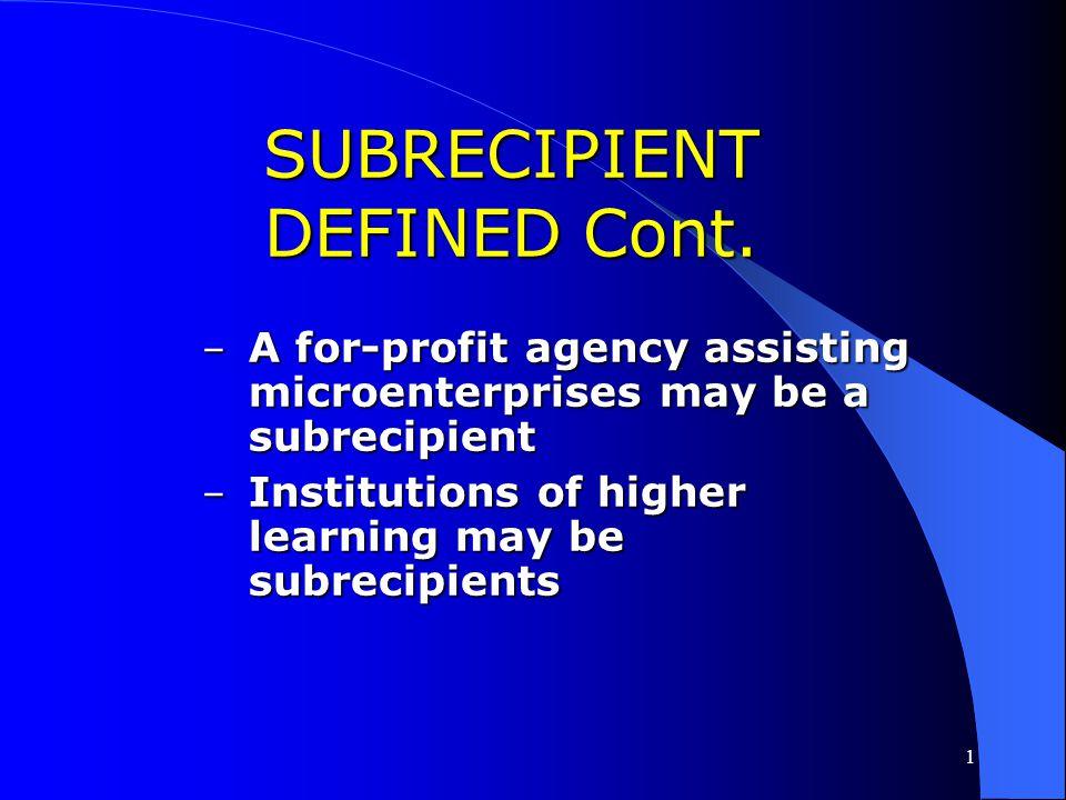 SUBRECIPIENT DEFINED Cont.