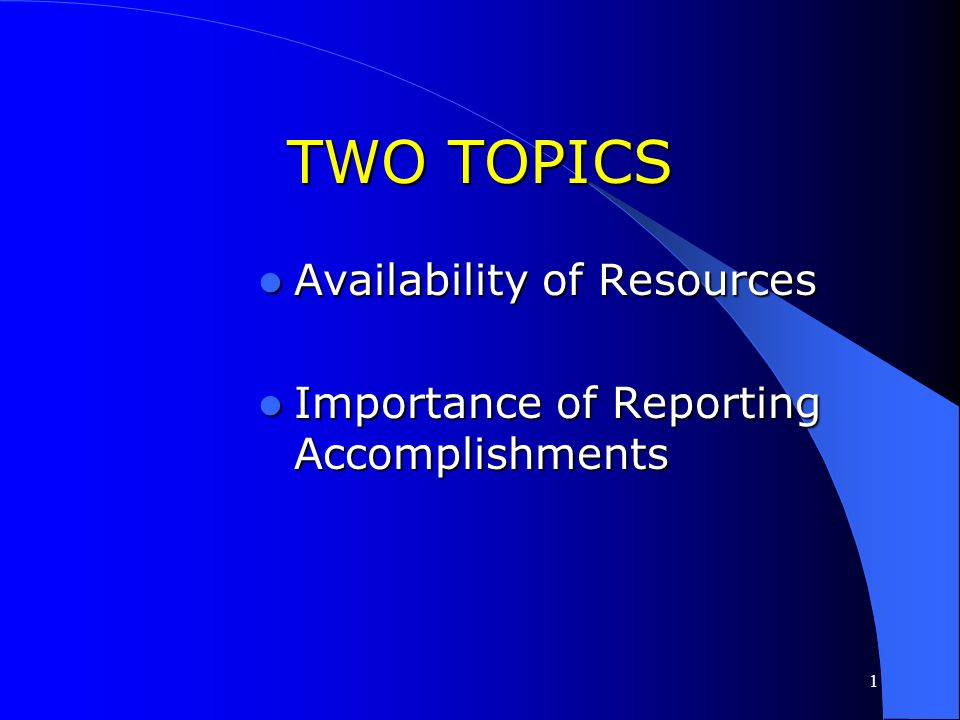 TWO TOPICS Availability of Resources