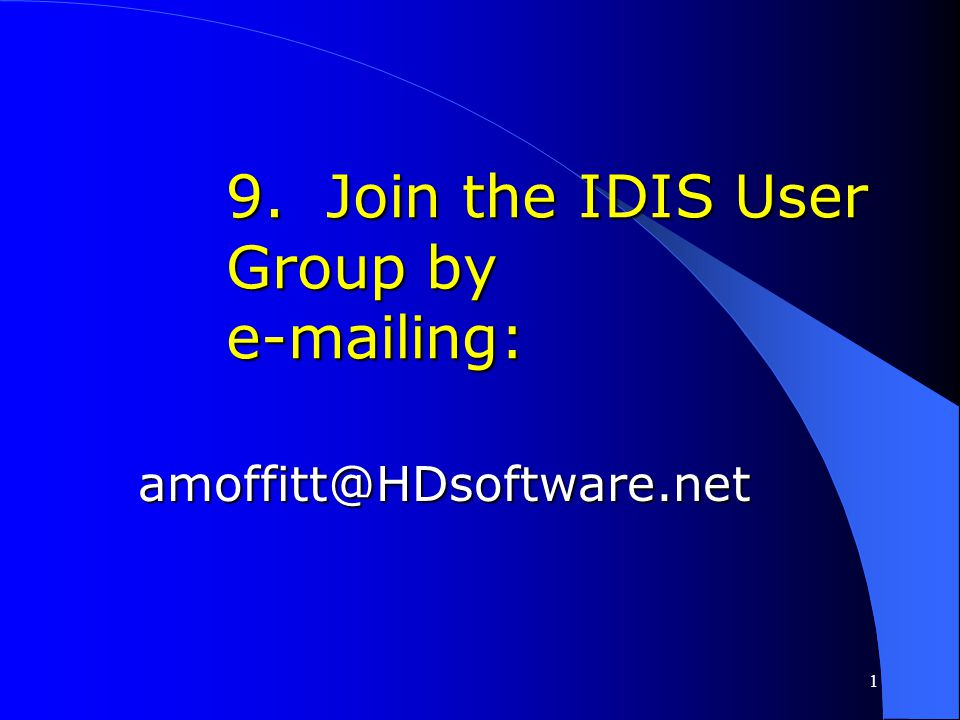 9. Join the IDIS User Group by e-mailing: