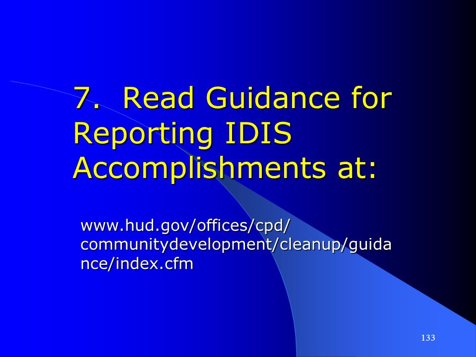 7. Read Guidance for Reporting IDIS Accomplishments at: