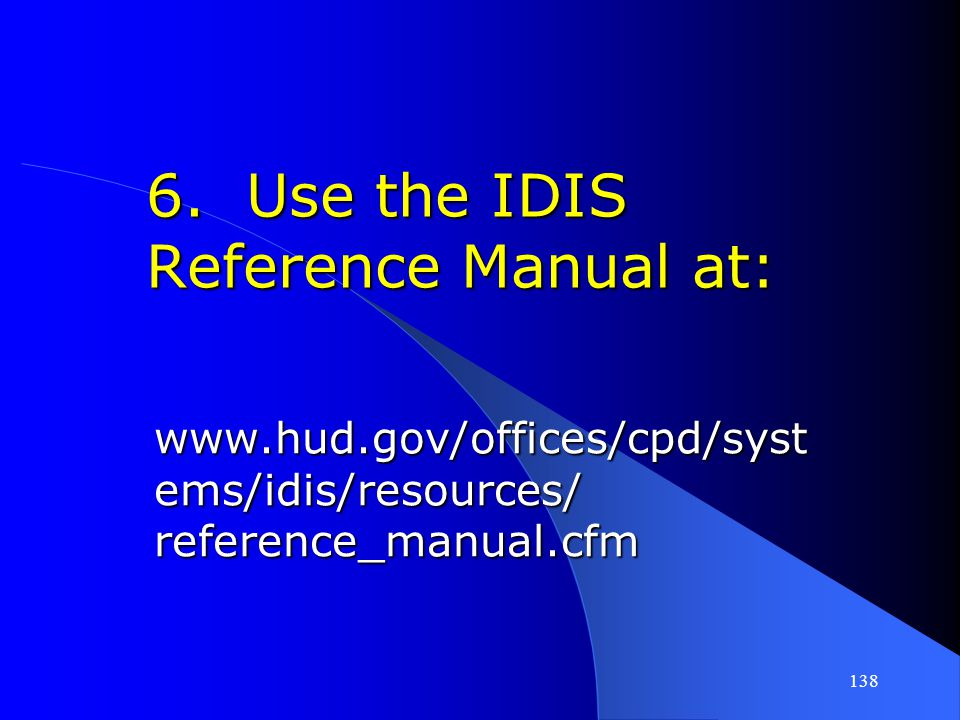 6. Use the IDIS Reference Manual at:
