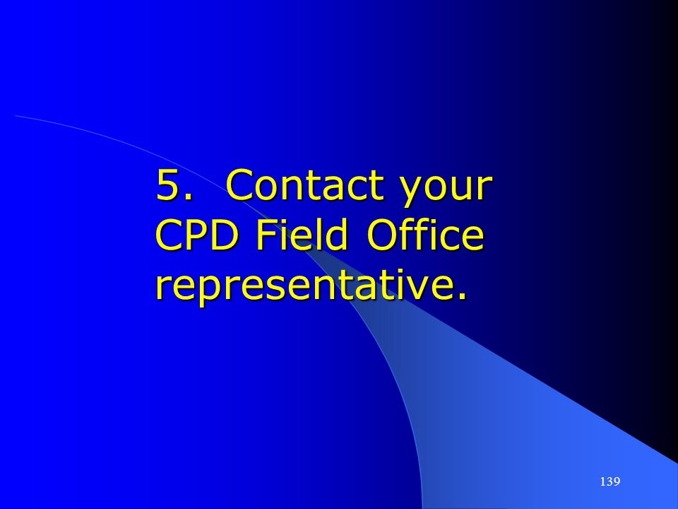 5. Contact your CPD Field Office representative.