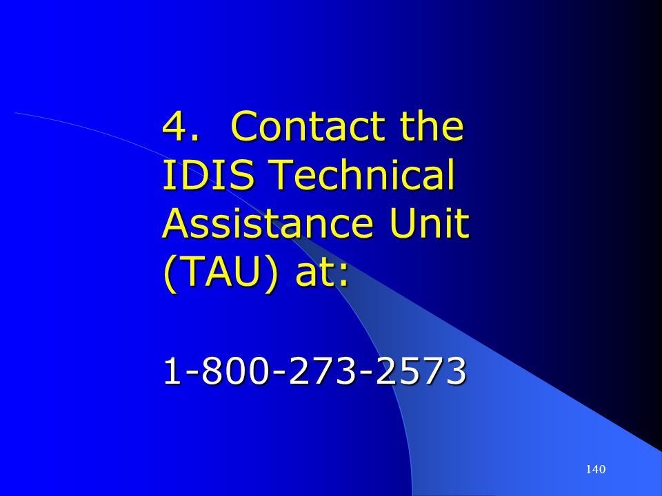 4. Contact the IDIS Technical Assistance Unit (TAU) at: