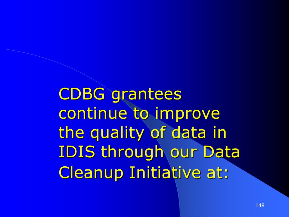 CDBG grantees continue to improve the quality of data in IDIS through our Data Cleanup Initiative at:
