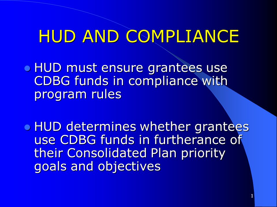 HUD AND COMPLIANCE HUD must ensure grantees use CDBG funds in compliance with program rules.