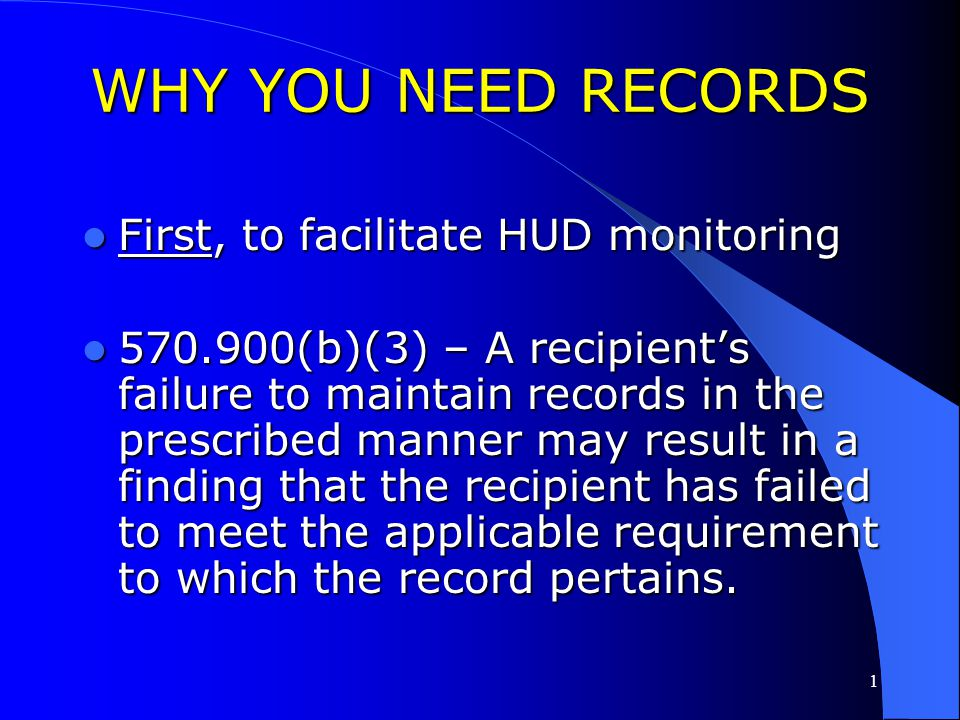 WHY YOU NEED RECORDS First, to facilitate HUD monitoring