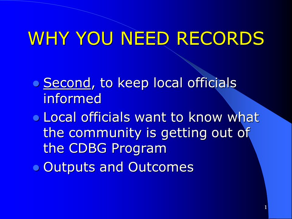 WHY YOU NEED RECORDS Second, to keep local officials informed