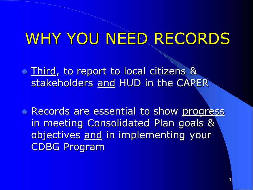 WHY YOU NEED RECORDS Third, to report to local citizens & stakeholders and HUD in the CAPER.