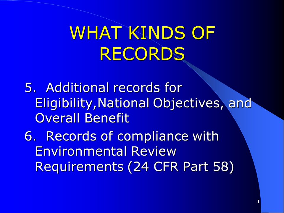 WHAT KINDS OF RECORDS 5. Additional records for Eligibility,National Objectives, and Overall Benefit.