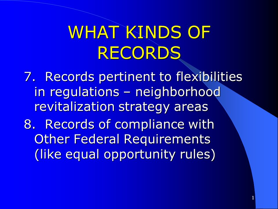 WHAT KINDS OF RECORDS 7. Records pertinent to flexibilities in regulations – neighborhood revitalization strategy areas.