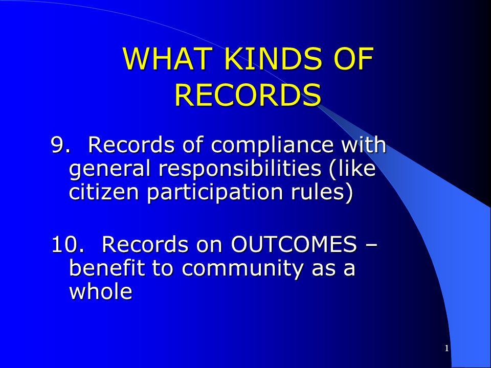 WHAT KINDS OF RECORDS 9. Records of compliance with general responsibilities (like citizen participation rules)
