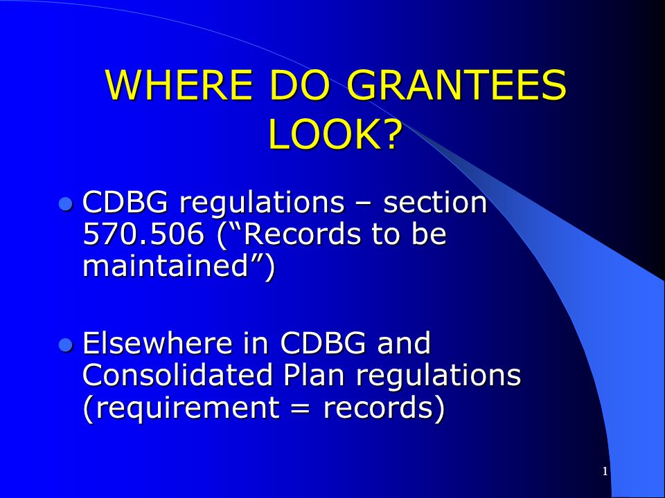 WHERE DO GRANTEES LOOK CDBG regulations – section 570.506 ( Records to be maintained )