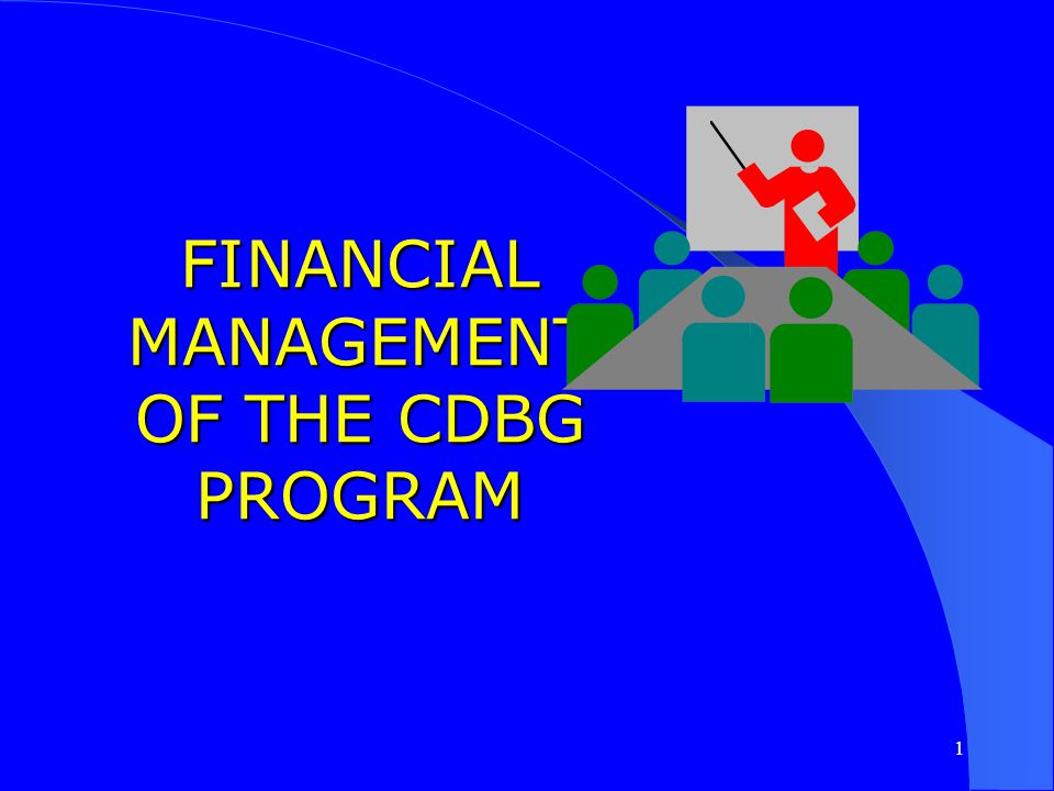FINANCIAL MANAGEMENT OF THE CDBG PROGRAM
