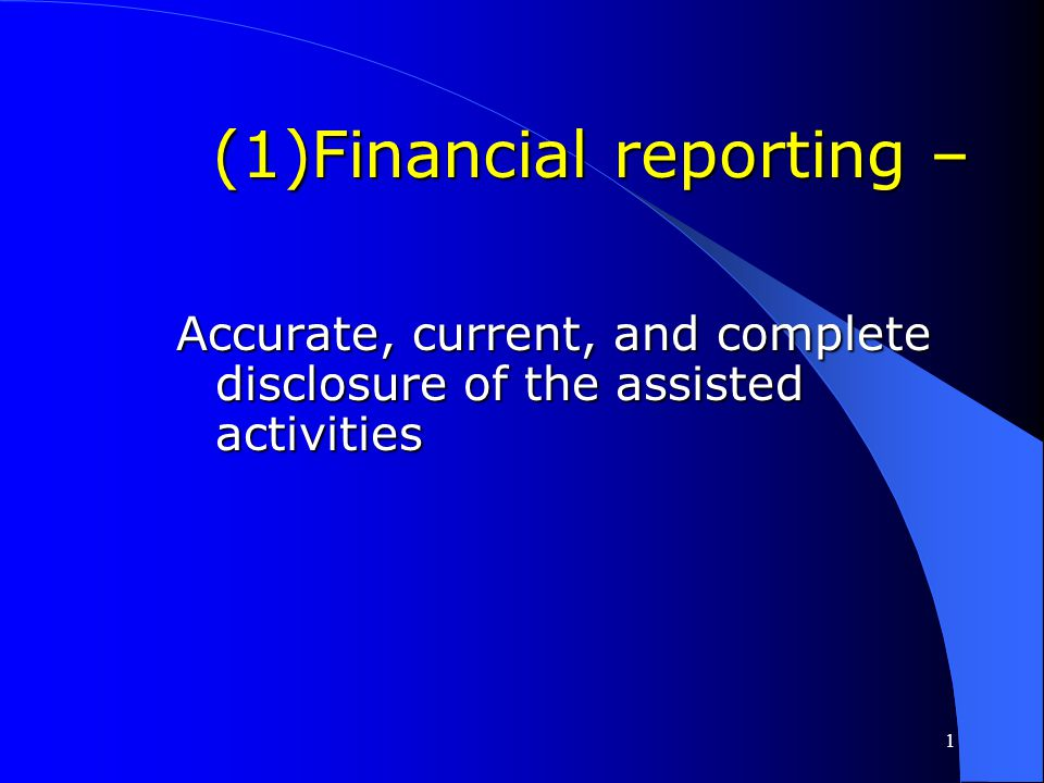 Financial reporting – Accurate, current, and complete disclosure of the assisted activities