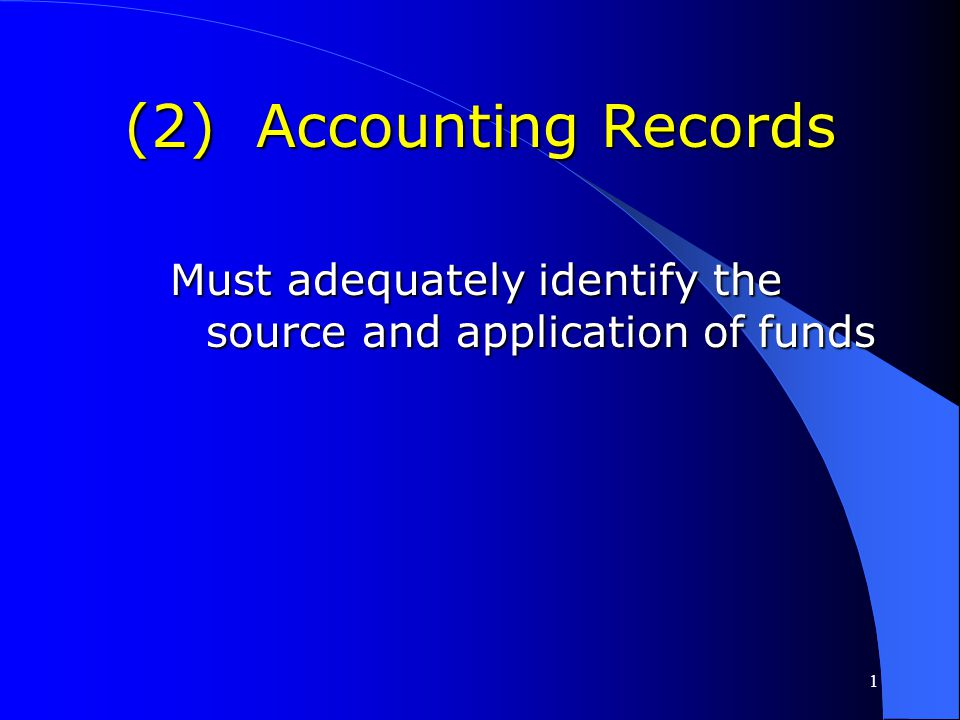 (2) Accounting Records Must adequately identify the source and application of funds