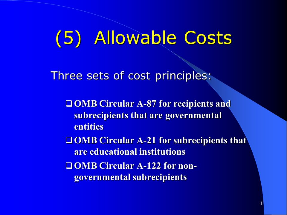 (5) Allowable Costs Three sets of cost principles: