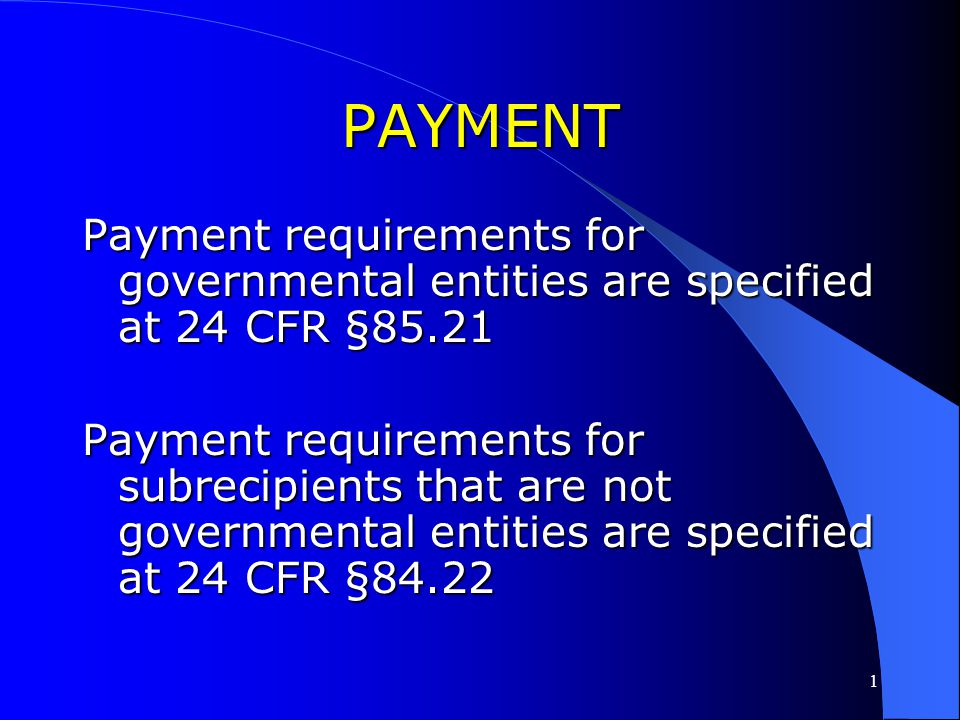 PAYMENT Payment requirements for governmental entities are specified at 24 CFR §85.21.