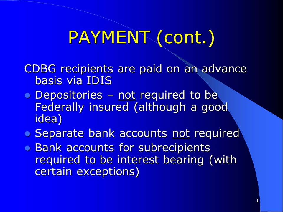 PAYMENT (cont.) CDBG recipients are paid on an advance basis via IDIS