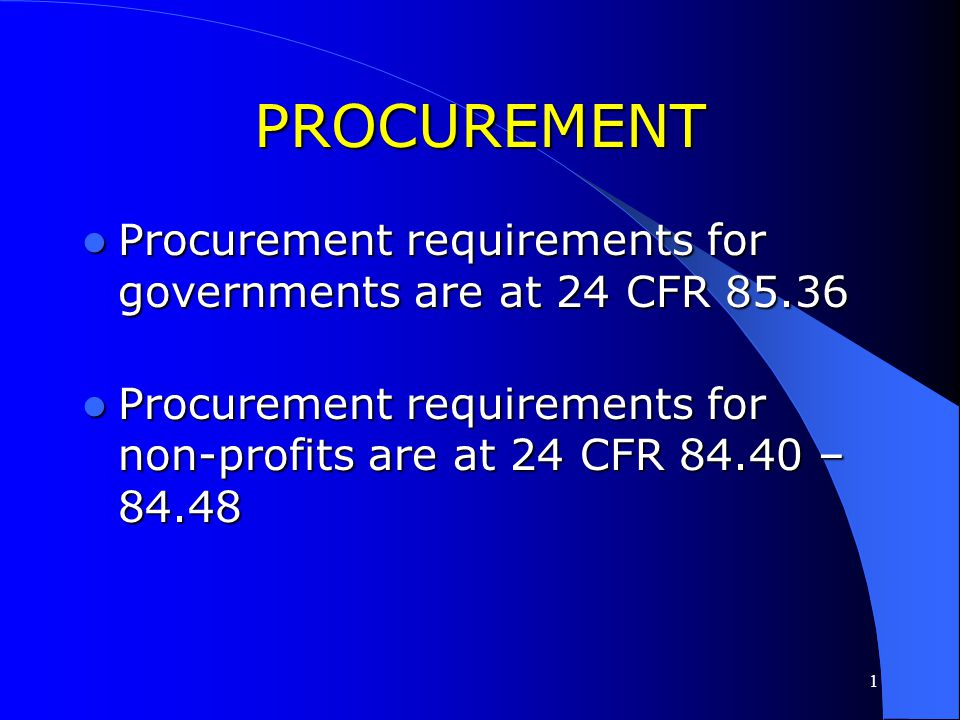 PROCUREMENT Procurement requirements for governments are at 24 CFR 85.36.