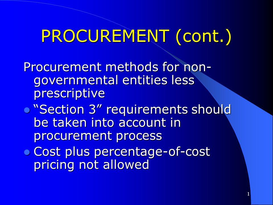PROCUREMENT (cont.) Procurement methods for non-governmental entities less prescriptive.