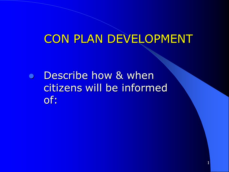 CON PLAN DEVELOPMENT Describe how & when citizens will be informed of: