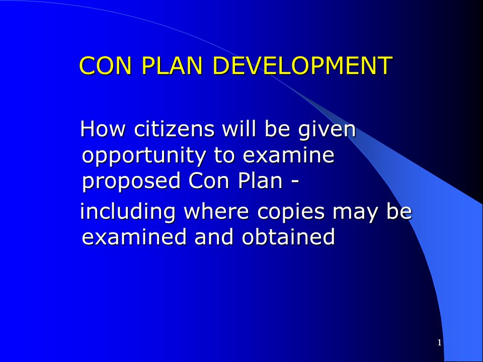 CON PLAN DEVELOPMENT How citizens will be given opportunity to examine proposed Con Plan - including where copies may be examined and obtained.