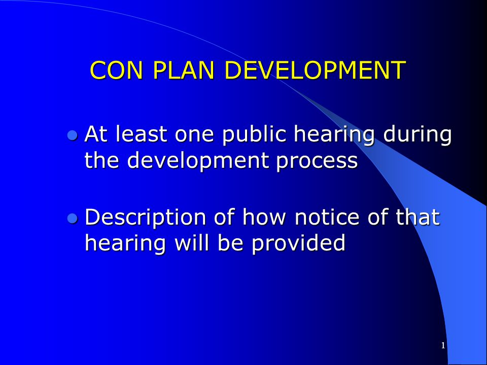 CON PLAN DEVELOPMENT At least one public hearing during the development process.