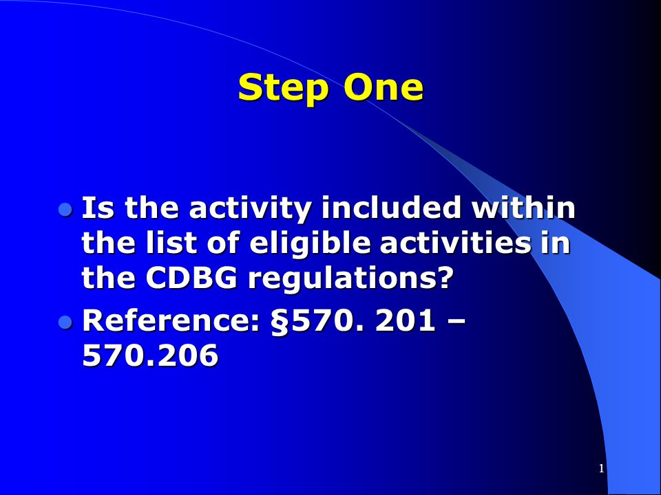 Step One Is the activity included within the list of eligible activities in the CDBG regulations.