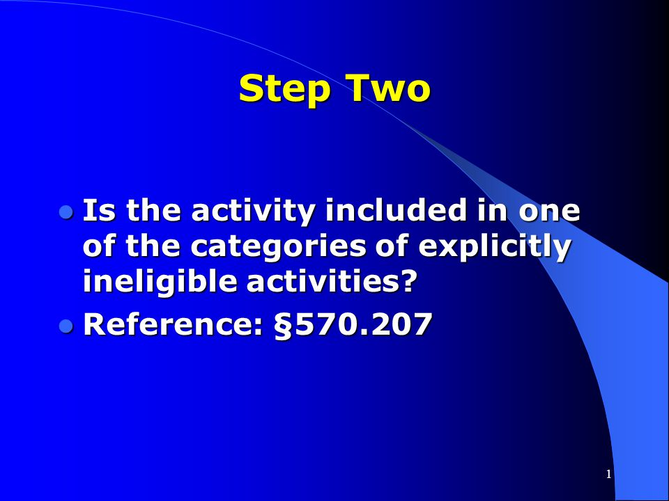 Step Two Is the activity included in one of the categories of explicitly ineligible activities.