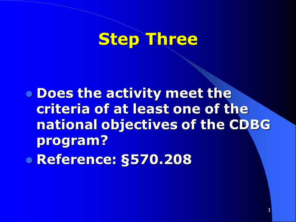 Step Three Does the activity meet the criteria of at least one of the national objectives of the CDBG program