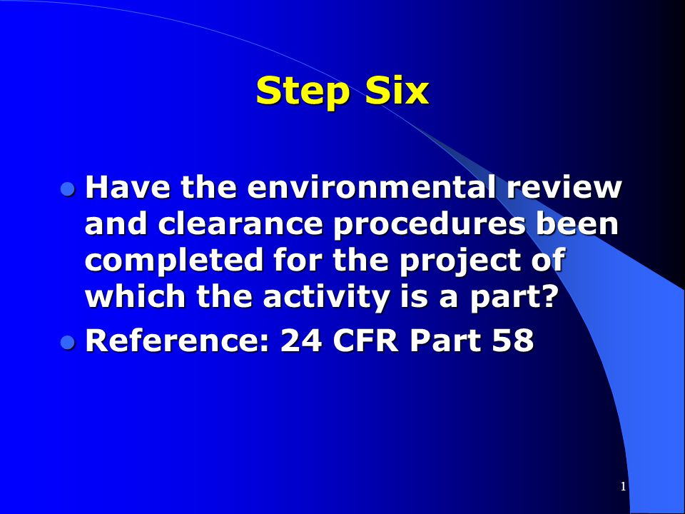 Step Six Have the environmental review and clearance procedures been completed for the project of which the activity is a part