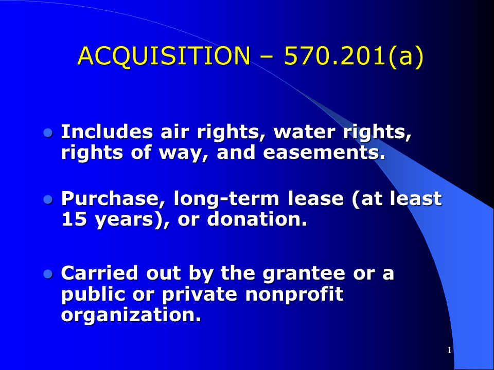 ACQUISITION – 570.201(a) Includes air rights, water rights, rights of way, and easements.