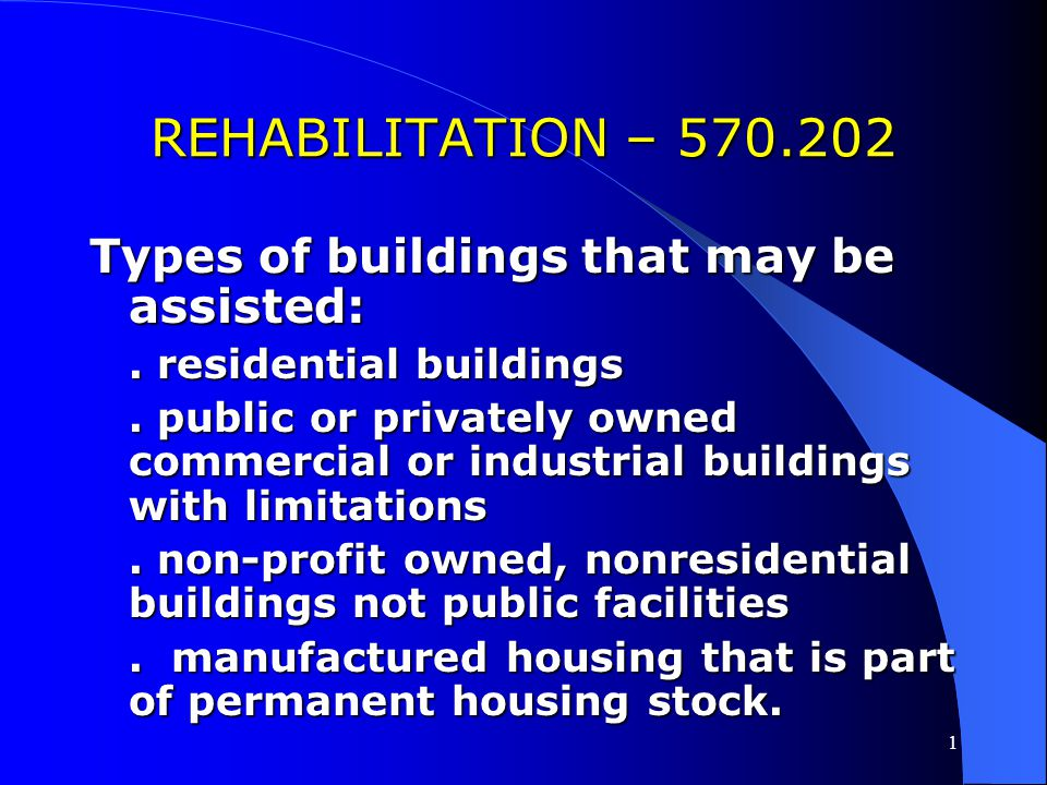 REHABILITATION – 570.202 Types of buildings that may be assisted: