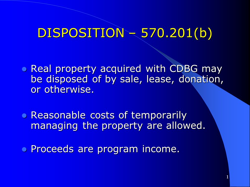DISPOSITION – 570.201(b) Real property acquired with CDBG may be disposed of by sale, lease, donation, or otherwise.