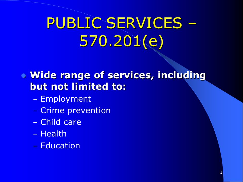 PUBLIC SERVICES – 570.201(e) Wide range of services, including but not limited to: Employment. Crime prevention.