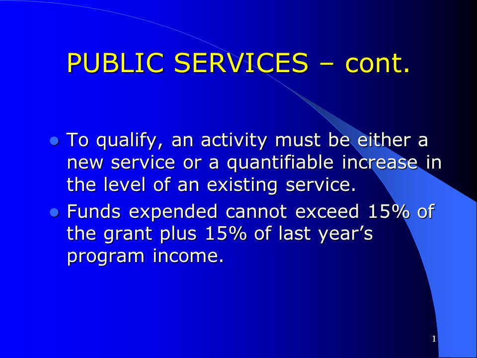 PUBLIC SERVICES – cont. To qualify, an activity must be either a new service or a quantifiable increase in the level of an existing service.