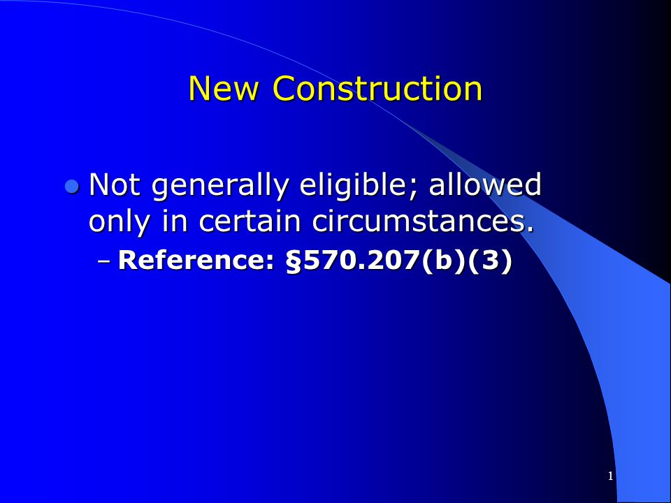 New Construction Not generally eligible; allowed only in certain circumstances.