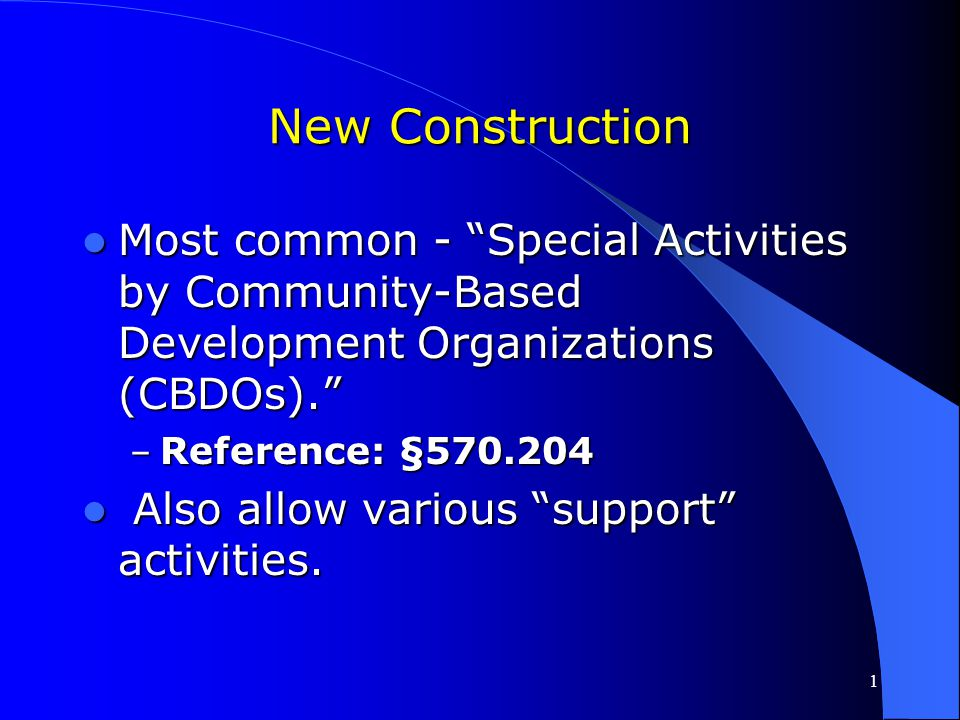 New Construction Most common - Special Activities by Community-Based Development Organizations (CBDOs).
