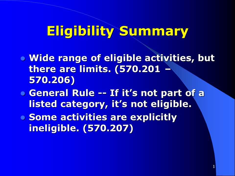 Eligibility Summary Wide range of eligible activities, but there are limits. (570.201 –570.206)