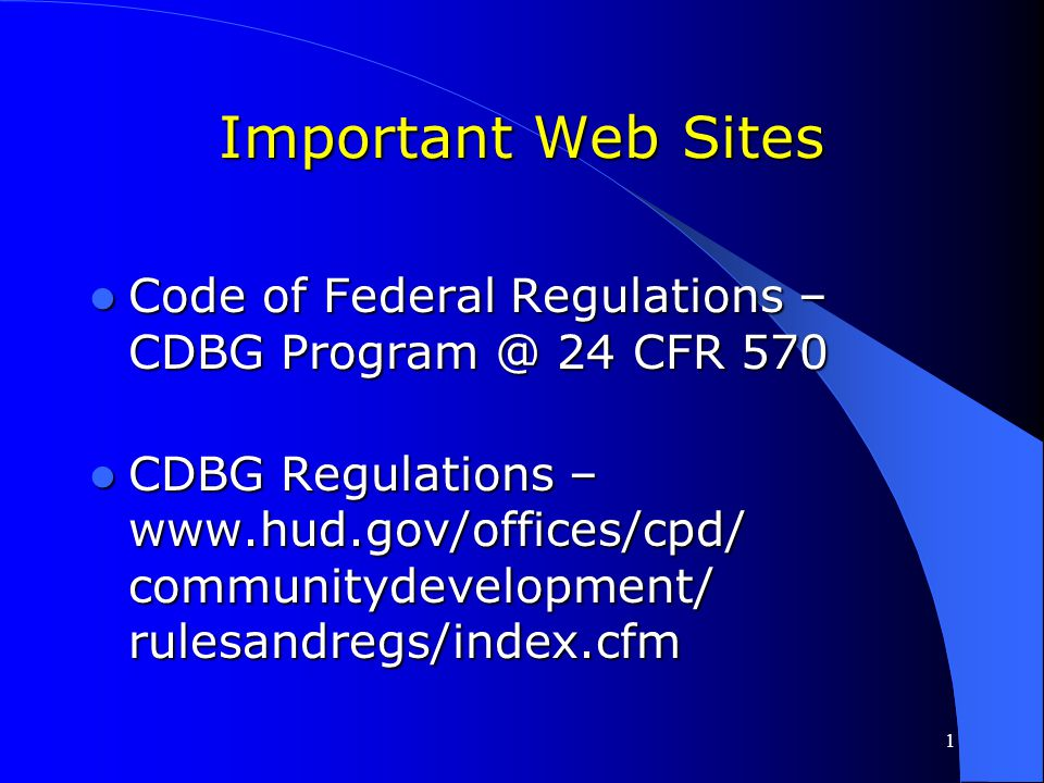 Important Web Sites Code of Federal Regulations – CDBG Program @ 24 CFR 570.