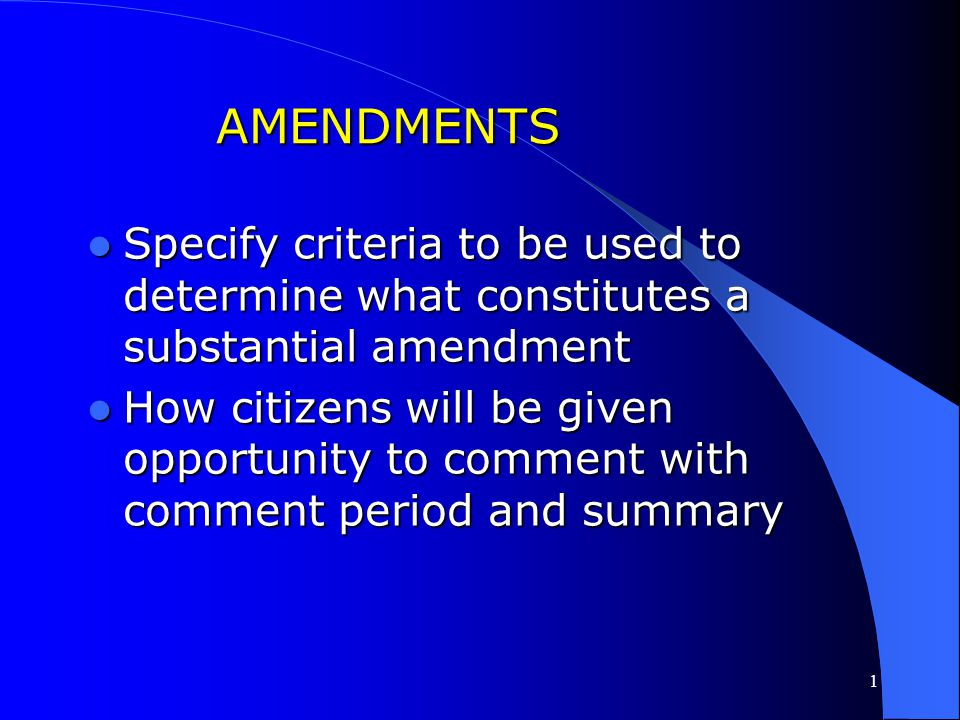 AMENDMENTS Specify criteria to be used to determine what constitutes a substantial amendment.