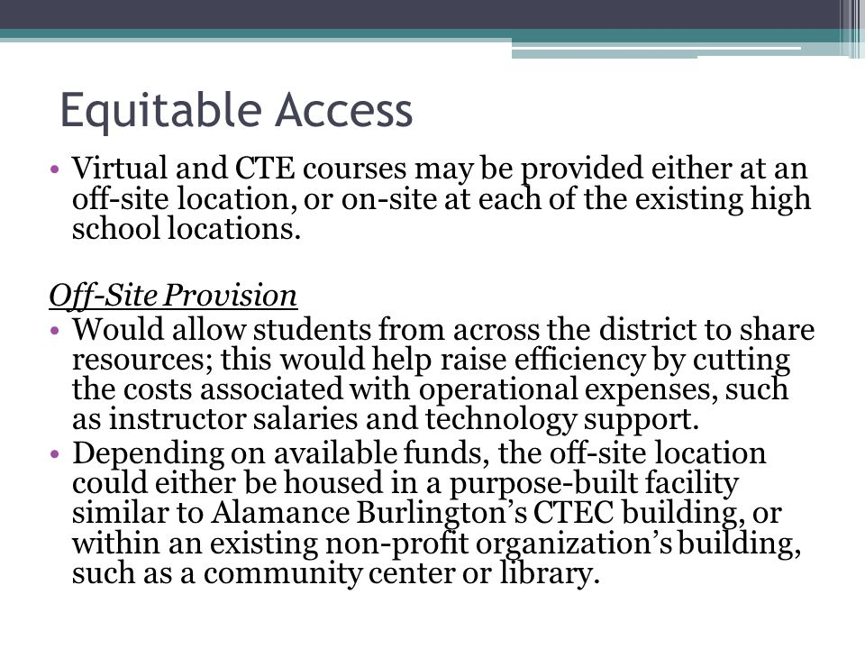 Equitable Access Virtual and CTE courses may be provided either at an off-site location, or on-site at each of the existing high school locations.