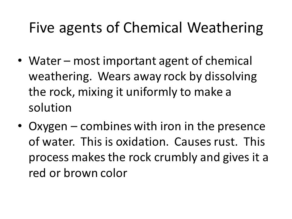 Five agents of Chemical Weathering